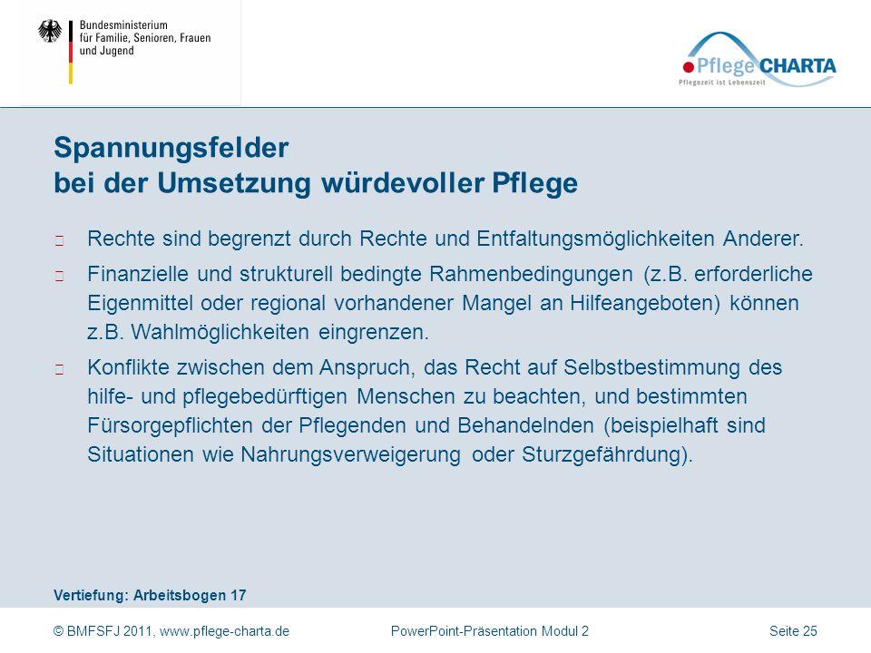 © BMFSFJ 2011, www.pflege-charta.dePowerPoint-Präsentation Modul 2 Vertiefung: Arbeitsbogen 17 ▶ Rechte sind begrenzt durch Rechte und Entfaltungsmögl