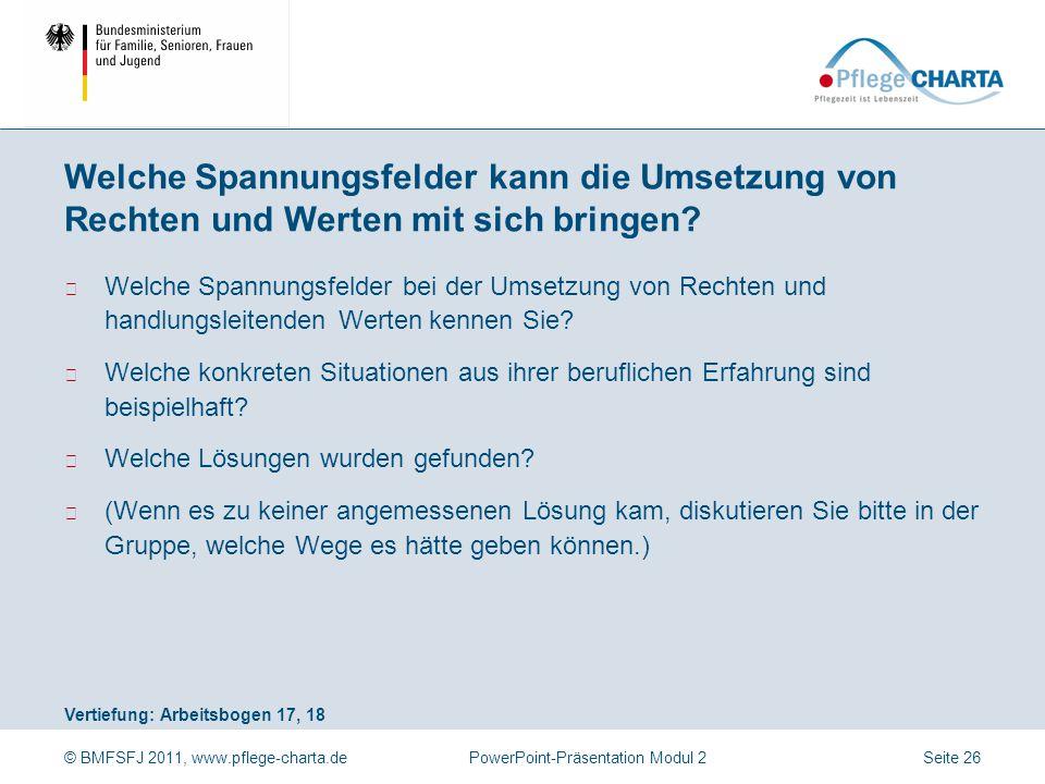 © BMFSFJ 2011, www.pflege-charta.dePowerPoint-Präsentation Modul 2 Vertiefung: Arbeitsbogen 17, 18 ▶ Welche Spannungsfelder bei der Umsetzung von Rech