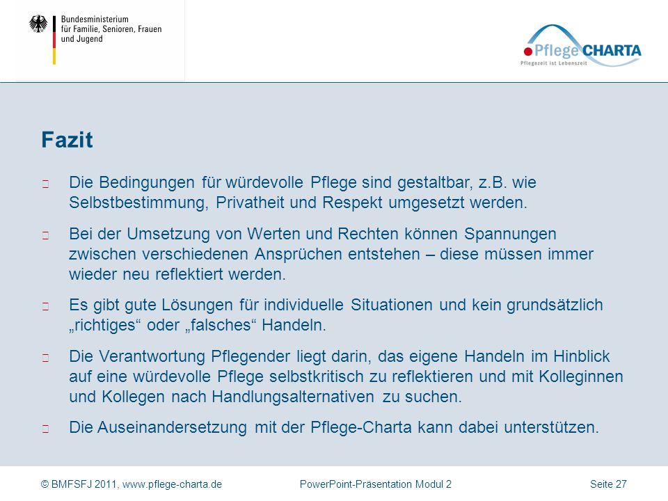 © BMFSFJ 2011, www.pflege-charta.dePowerPoint-Präsentation Modul 2Seite 27 ▶ Die Bedingungen für würdevolle Pflege sind gestaltbar, z.B. wie Selbstbes
