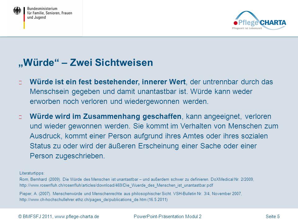 © BMFSFJ 2011, www.pflege-charta.dePowerPoint-Präsentation Modul 2 Literaturtipps: Rom, Bernhard (2009). Die Würde des Menschen ist unantastbar – und