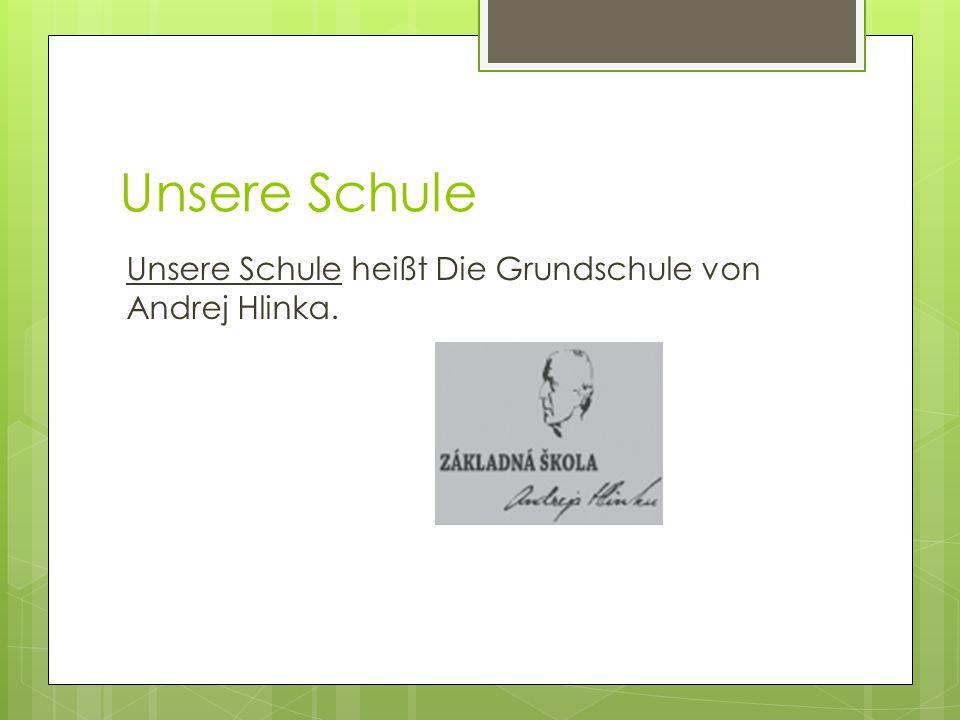 Unsere Schule Unsere Schule heißt Die Grundschule von Andrej Hlinka.