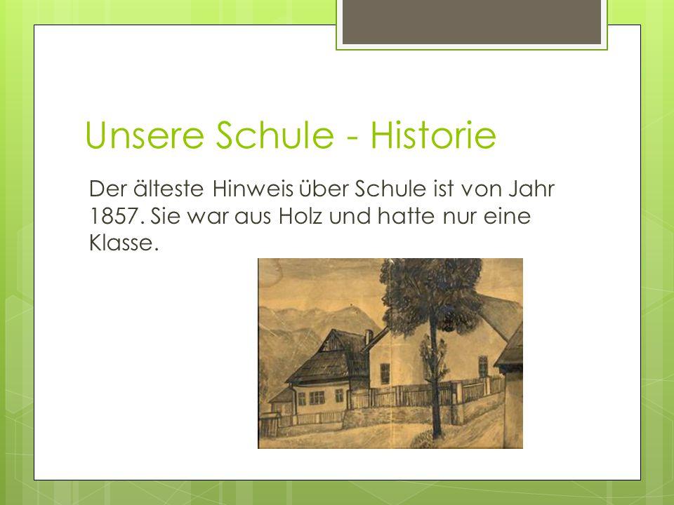 Unsere Schule - Historie Der älteste Hinweis über Schule ist von Jahr 1857.