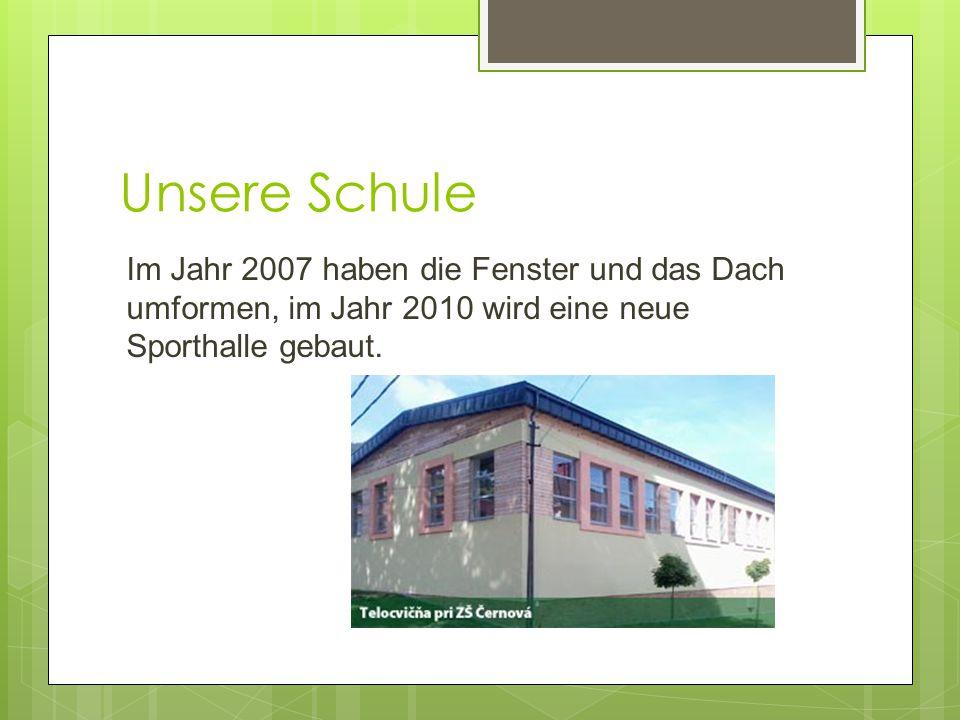 Unsere Schule Im Jahr 2007 haben die Fenster und das Dach umformen, im Jahr 2010 wird eine neue Sporthalle gebaut.