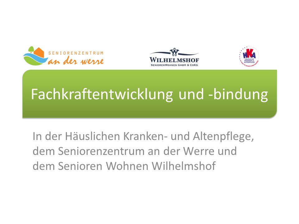Fachkraftentwicklung und -bindung In der Häuslichen Kranken- und Altenpflege, dem Seniorenzentrum an der Werre und dem Senioren Wohnen Wilhelmshof