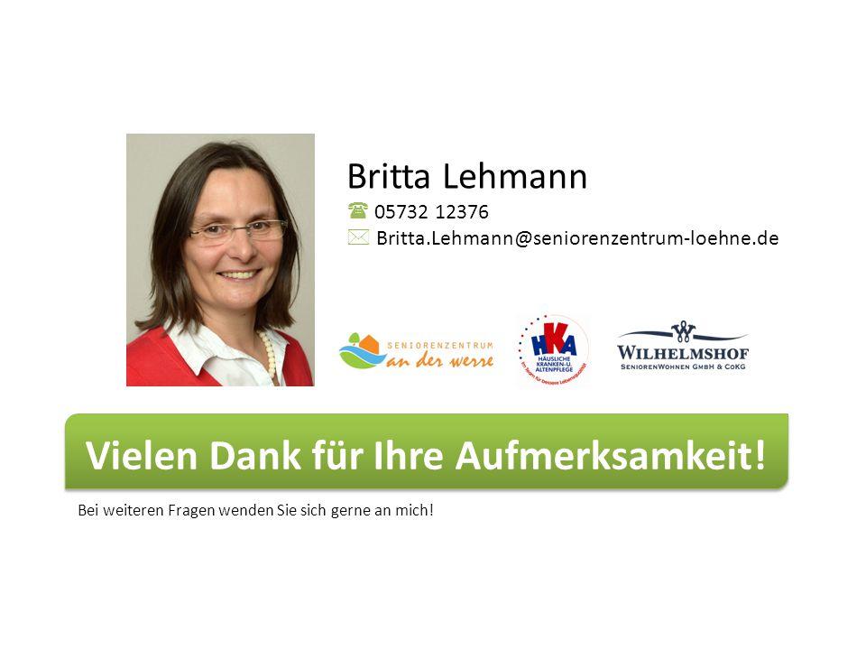 Vielen Dank für Ihre Aufmerksamkeit! Bei weiteren Fragen wenden Sie sich gerne an mich! Britta Lehmann  05732 12376  Britta.Lehmann@seniorenzentrum-