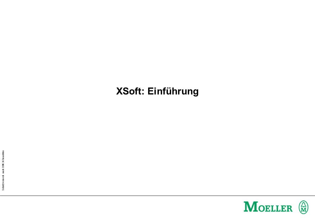 Schutzvermerk nach DIN 34 beachten XSoft: Einführung