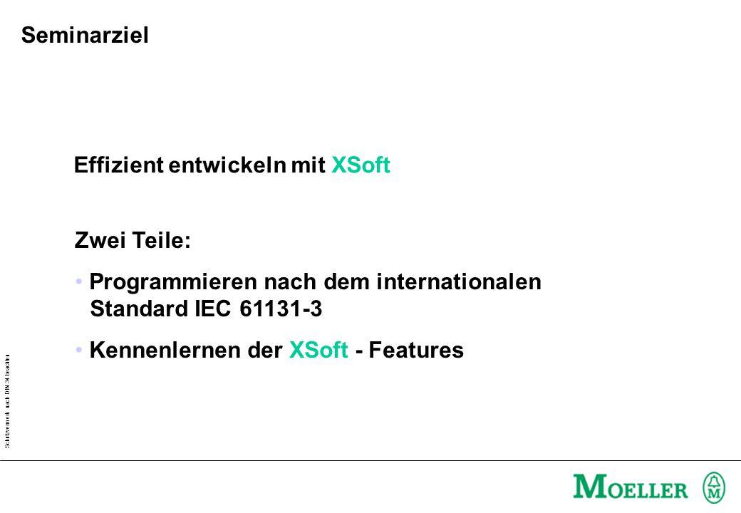 Schutzvermerk nach DIN 34 beachten Effizient entwickeln mit XSoft Zwei Teile: Programmieren nach dem internationalen Standard IEC 61131-3 Kennenlernen der XSoft - Features Seminarziel
