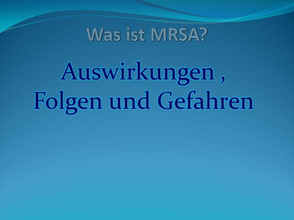 Problembewusstsein entwickeln  Der MRSA ist NICHT resistent gegen Desinfektionsmittel  Der MRSA kann sich nicht selbständig weiterverbreiten