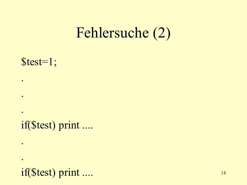 18 Fehlersuche (2) $test=1;. if($test) print..... if($test) print....