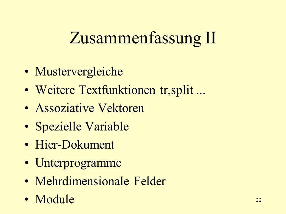22 Zusammenfassung II Mustervergleiche Weitere Textfunktionen tr,split...