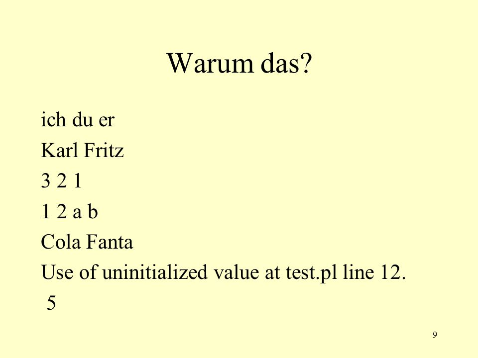 9 Warum das? ich du er Karl Fritz 3 2 1 1 2 a b Cola Fanta Use of uninitialized value at test.pl line 12. 5