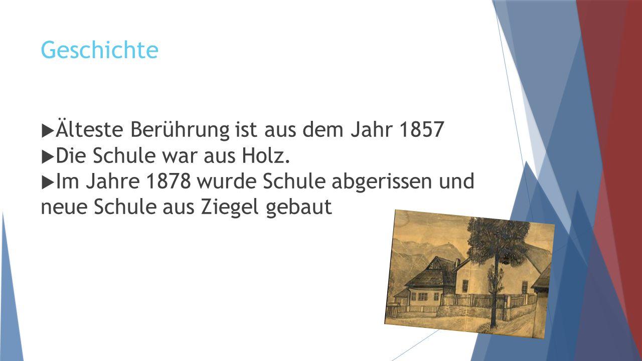 Geschichte  Älteste Berührung ist aus dem Jahr 1857  Die Schule war aus Holz.