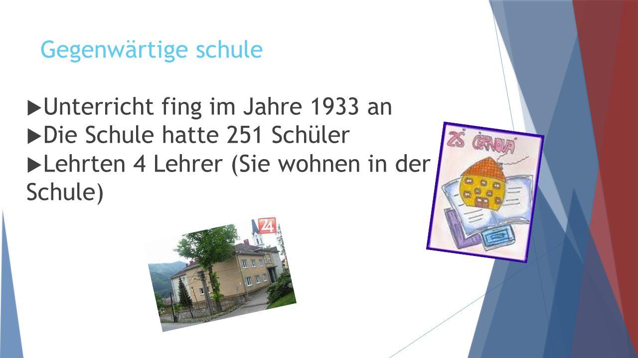 Gegenwärtige schule  Unterricht fing im Jahre 1933 an  Die Schule hatte 251 Schüler  Lehrten 4 Lehrer (Sie wohnen in der Schule)