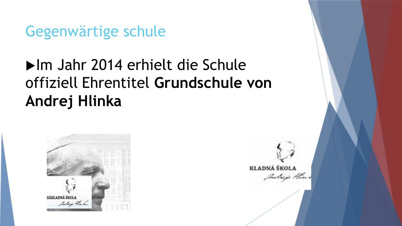 Gegenwärtige schule  Im Jahr 2014 erhielt die Schule offiziell Ehrentitel Grundschule von Andrej Hlinka