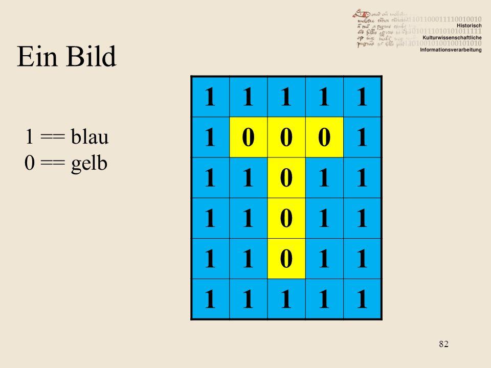 11111 10001 11011 11011 11011 11111 1 == blau 0 == gelb Ein Bild 82