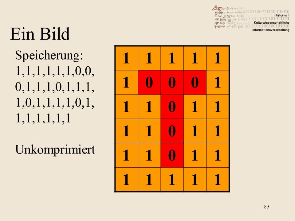 11111 10001 11011 11011 11011 11111 Speicherung: 1,1,1,1,1,1,0,0, 0,1,1,1,0,1,1,1, 1,0,1,1,1,1,0,1, 1,1,1,1,1,1 Unkomprimiert Ein Bild 83