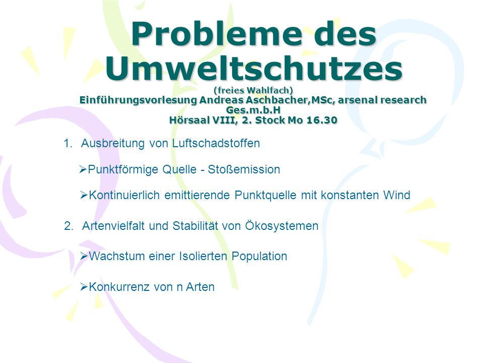 Probleme des Umweltschutzes (freies Wahlfach) Einführungsvorlesung Andreas Aschbacher,MSc, arsenal research Ges.m.b.H Hörsaal VIII, 2. Stock Mo 16.30