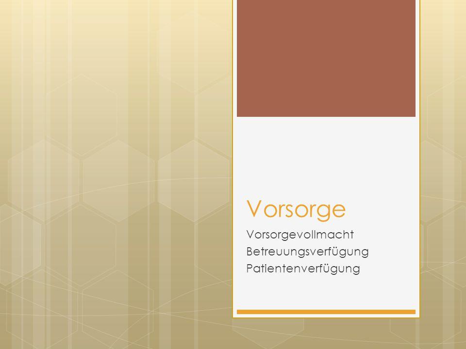 Vorsorge Vorsorgevollmacht Betreuungsverfügung Patientenverfügung