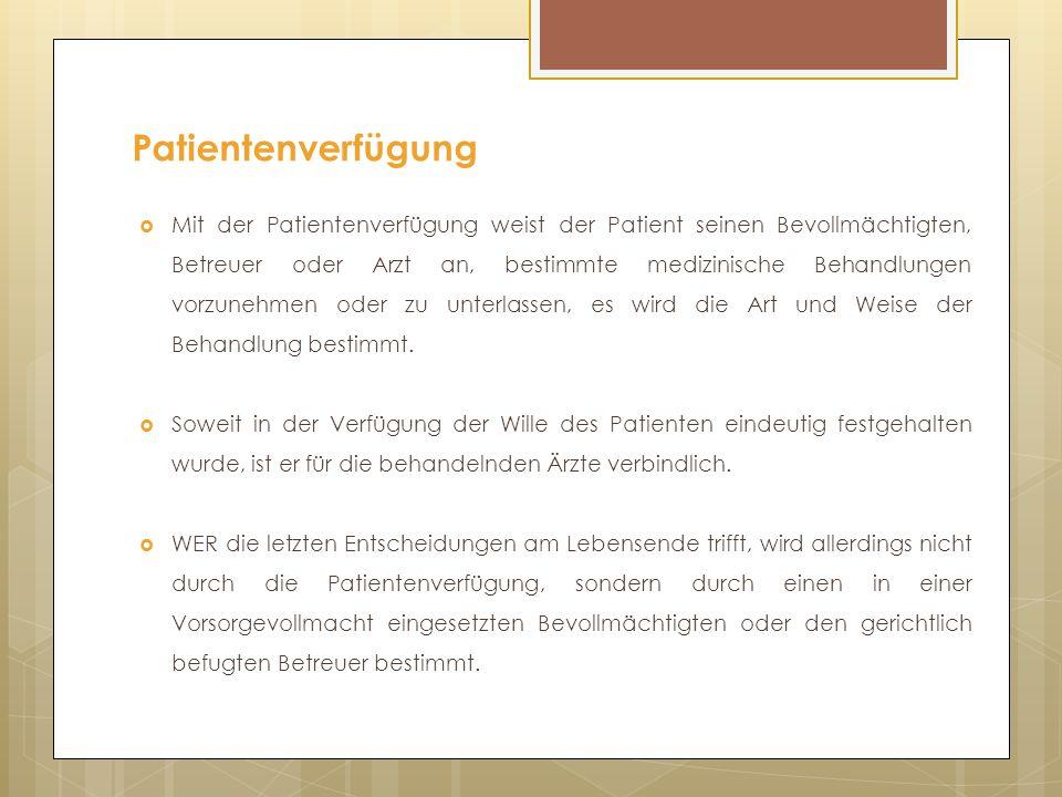 Patientenverfügung  Mit der Patientenverfügung weist der Patient seinen Bevollmächtigten, Betreuer oder Arzt an, bestimmte medizinische Behandlungen