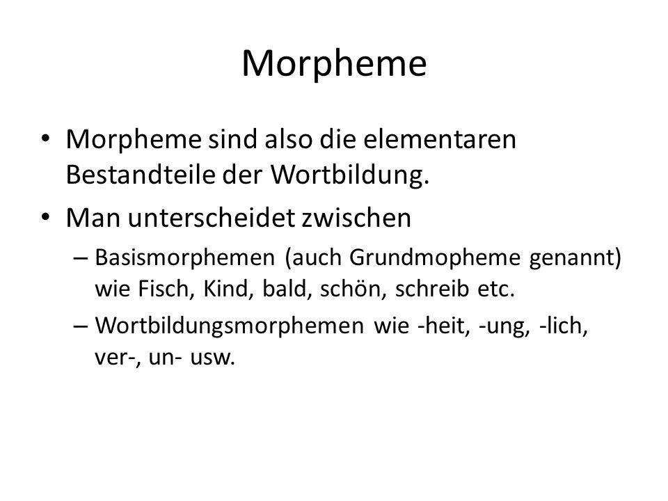 Morpheme Morpheme sind also die elementaren Bestandteile der Wortbildung.