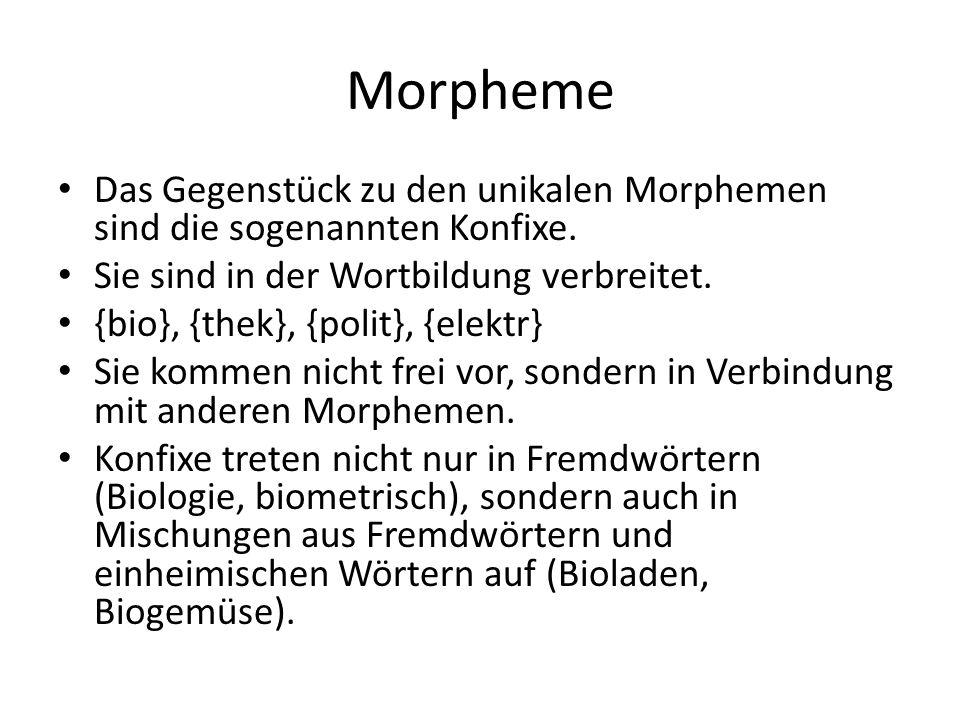 Morpheme Das Gegenstück zu den unikalen Morphemen sind die sogenannten Konfixe.