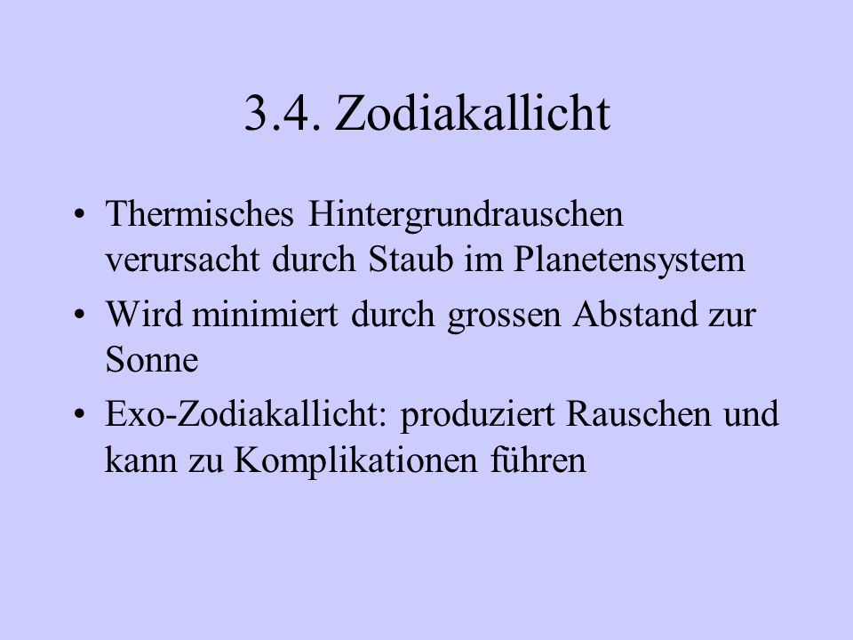 3.4. Zodiakallicht Thermisches Hintergrundrauschen verursacht durch Staub im Planetensystem Wird minimiert durch grossen Abstand zur Sonne Exo-Zodiaka