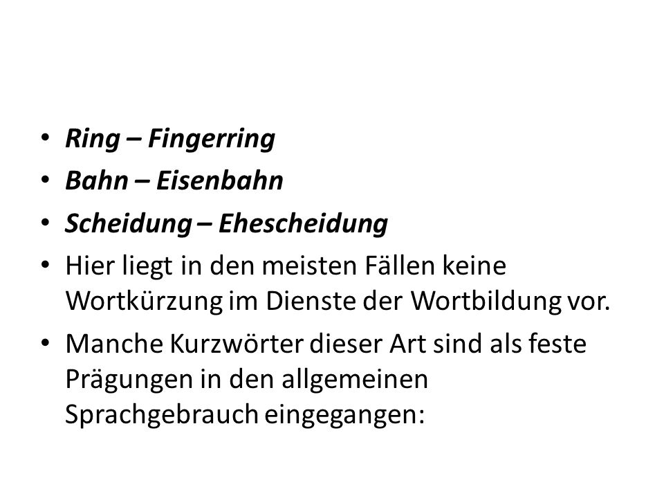Ring – Fingerring Bahn – Eisenbahn Scheidung – Ehescheidung Hier liegt in den meisten Fällen keine Wortkürzung im Dienste der Wortbildung vor.