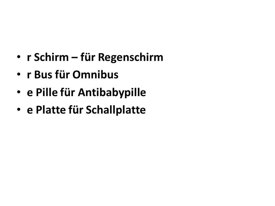 r Schirm – für Regenschirm r Bus für Omnibus e Pille für Antibabypille e Platte für Schallplatte