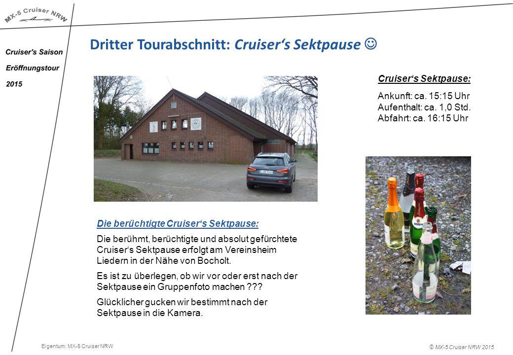 © MX-5 Cruiser NRW 2015 Dritter Tourabschnitt: Cruiser's Sektpause Cruiser's Sektpause: Ankunft: ca.