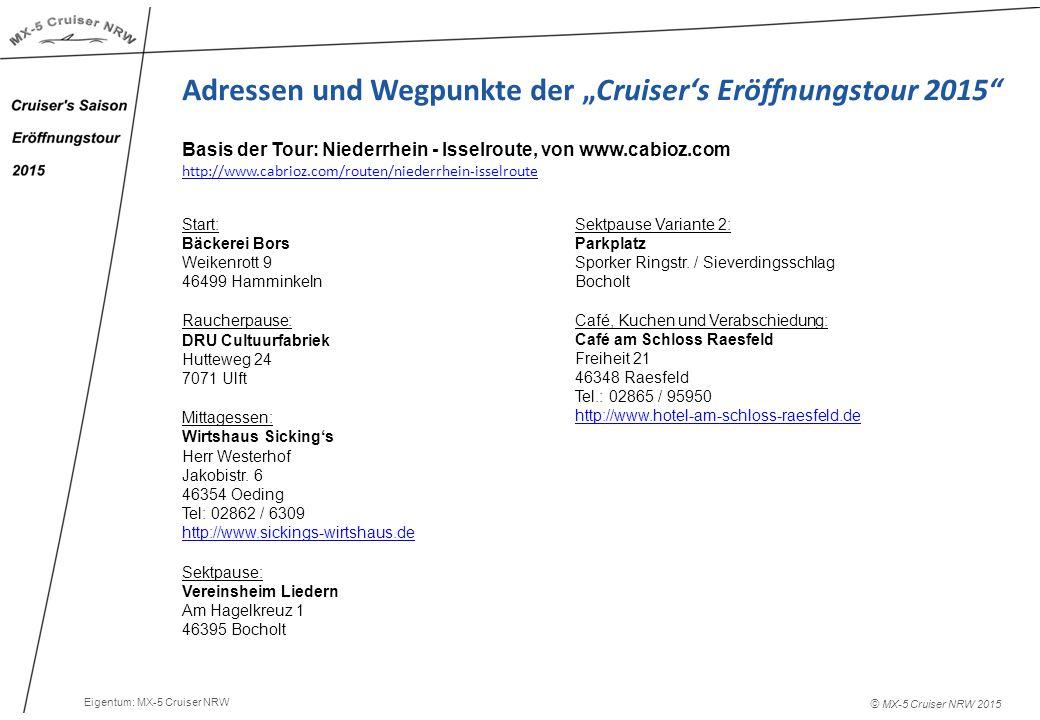 """© MX-5 Cruiser NRW 2015 Adressen und Wegpunkte der """"Cruiser's Eröffnungstour 2015 Start: Bäckerei Bors Weikenrott 9 46499 Hamminkeln Raucherpause: DRU Cultuurfabriek Hutteweg 24 7071 Ulft Mittagessen: Wirtshaus Sicking's Herr Westerhof Jakobistr."""