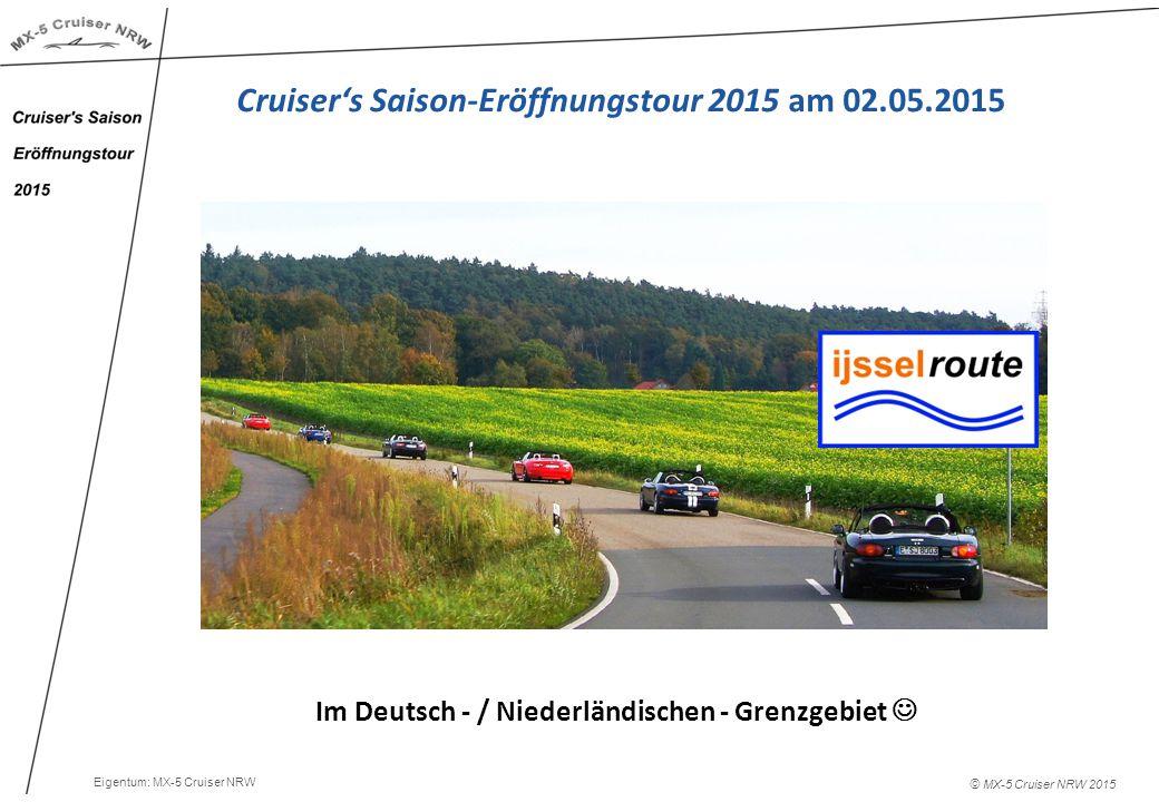 © MX-5 Cruiser NRW 2015 Im Deutsch - / Niederländischen - Grenzgebiet Cruiser's Saison-Eröffnungstour 2015 am 02.05.2015 Eigentum: MX-5 Cruiser NRW