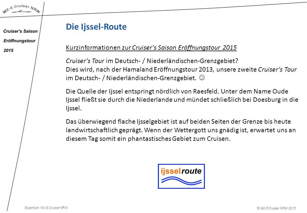 © MX-5 Cruiser NRW 2015 Die Ijssel-Route Kurzinformationen zur Cruiser's Saison Eröffnungstour 2015 Cruiser's Tour im Deutsch- / Niederländischen-Grenzgebiet.