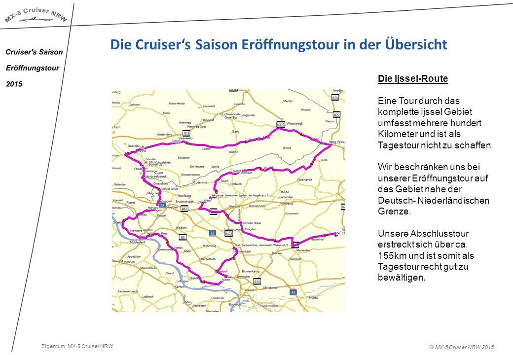 © MX-5 Cruiser NRW 2015 Die Cruiser's Saison Eröffnungstour in der Übersicht Die Ijssel-Route Eine Tour durch das komplette Ijssel Gebiet umfasst mehrere hundert Kilometer und ist als Tagestour nicht zu schaffen.