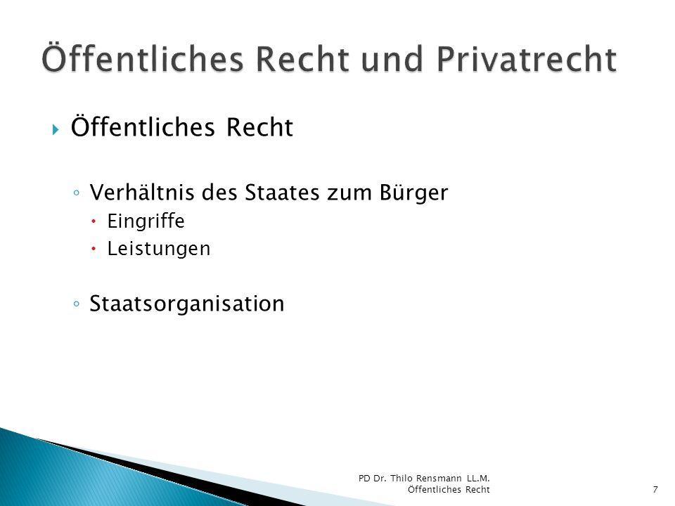  Öffentliches Recht ◦ Verhältnis des Staates zum Bürger  Eingriffe  Leistungen ◦ Staatsorganisation PD Dr. Thilo Rensmann LL.M. Öffentliches Recht7