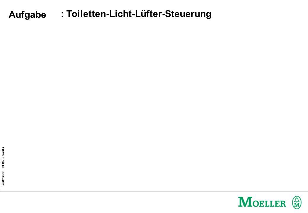 Schutzvermerk nach DIN 34 beachten : Toiletten-Licht-Lüfter-Steuerung Aufgabe