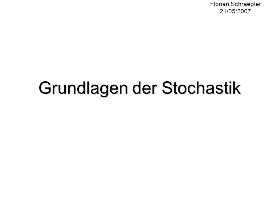 Grundlagen der Stochastik Florian Schraepler 21/05/2007