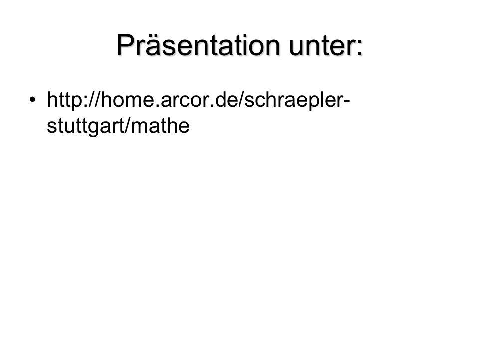 Präsentation unter: http://home.arcor.de/schraepler- stuttgart/mathe