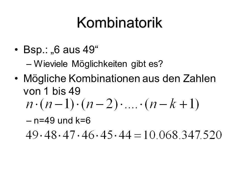 """Kombinatorik Bsp.: """"6 aus 49"""" –Wieviele Möglichkeiten gibt es? Mögliche Kombinationen aus den Zahlen von 1 bis 49 –n=49 und k=6"""