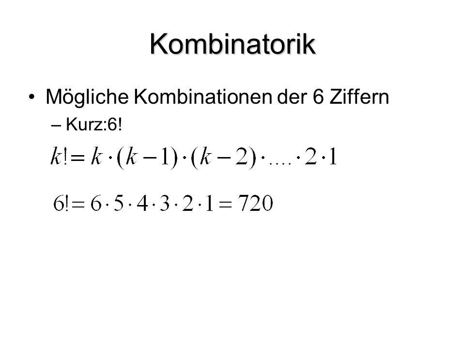 Kombinatorik Mögliche Kombinationen der 6 Ziffern –Kurz:6!