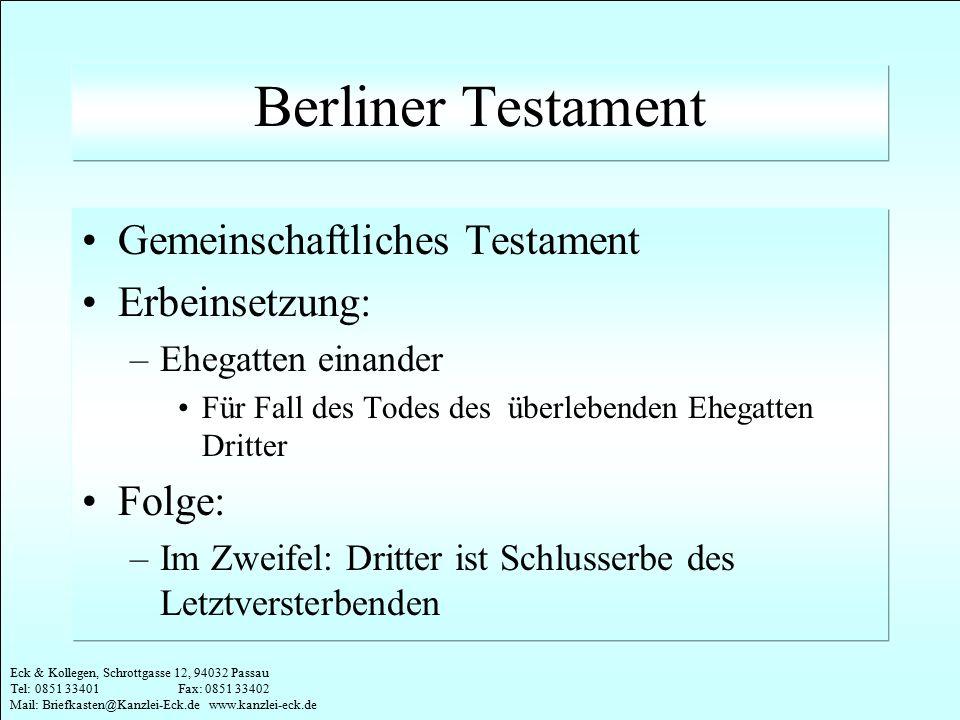 Eck & Kollegen, Schrottgasse 12, 94032 Passau Tel: 0851 33401 Fax: 0851 33402 Mail: Briefkasten@Kanzlei-Eck.de www.kanzlei-eck.de Berliner Testament G