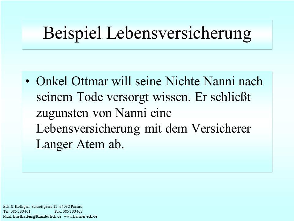 Eck & Kollegen, Schrottgasse 12, 94032 Passau Tel: 0851 33401 Fax: 0851 33402 Mail: Briefkasten@Kanzlei-Eck.de www.kanzlei-eck.de Beispiel Lebensversi