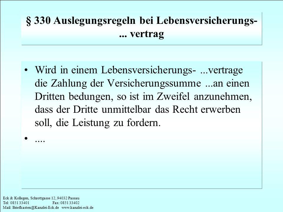 Eck & Kollegen, Schrottgasse 12, 94032 Passau Tel: 0851 33401 Fax: 0851 33402 Mail: Briefkasten@Kanzlei-Eck.de www.kanzlei-eck.de § 330 Auslegungsrege