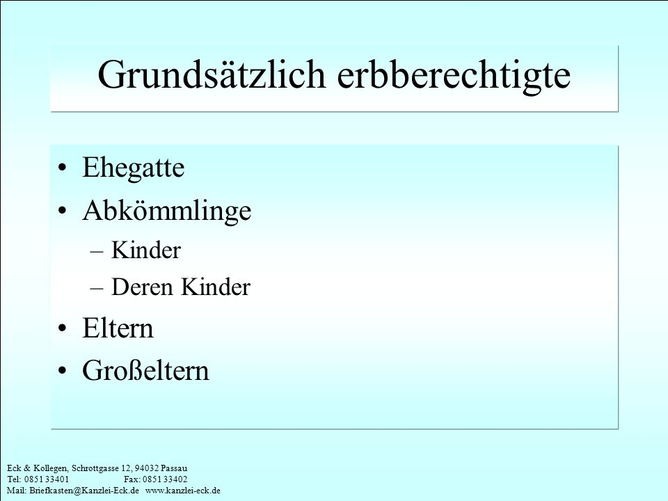 Eck & Kollegen, Schrottgasse 12, 94032 Passau Tel: 0851 33401 Fax: 0851 33402 Mail: Briefkasten@Kanzlei-Eck.de www.kanzlei-eck.de Beispiel GuntherGerlinde Gunter: Erbin ist Gerlinde Gerlinde: Erbe ist Gunter Gunter und Gerlinde: als letzter erbt Gustl Gustl Gemeinschaftliches Testament Speziell: Berliner Testament