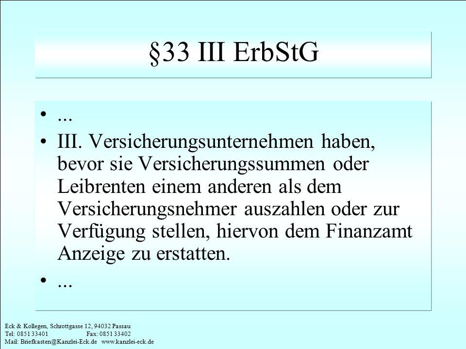 Eck & Kollegen, Schrottgasse 12, 94032 Passau Tel: 0851 33401 Fax: 0851 33402 Mail: Briefkasten@Kanzlei-Eck.de www.kanzlei-eck.de §33 III ErbStG... II