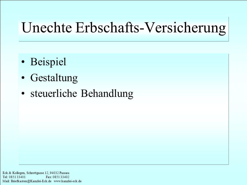 Eck & Kollegen, Schrottgasse 12, 94032 Passau Tel: 0851 33401 Fax: 0851 33402 Mail: Briefkasten@Kanzlei-Eck.de www.kanzlei-eck.de Unechte Erbschafts-V