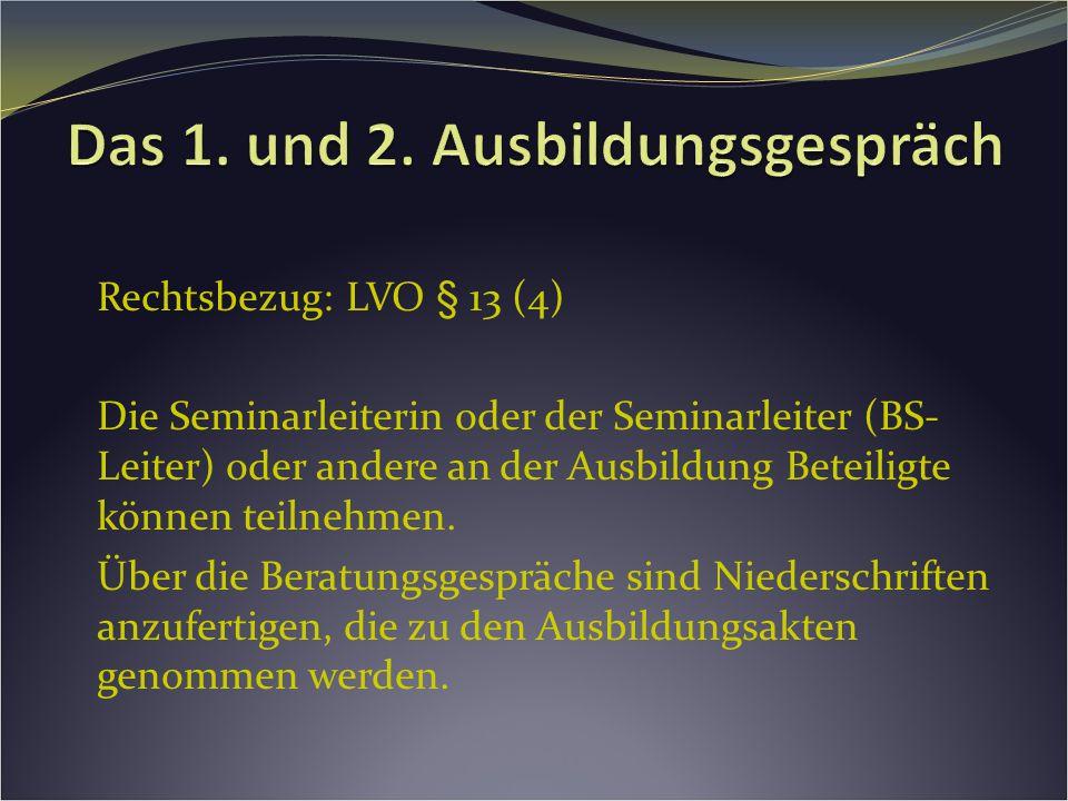 Rechtsbezug: LVO § 13 (4) Die Seminarleiterin oder der Seminarleiter (BS- Leiter) oder andere an der Ausbildung Beteiligte können teilnehmen.