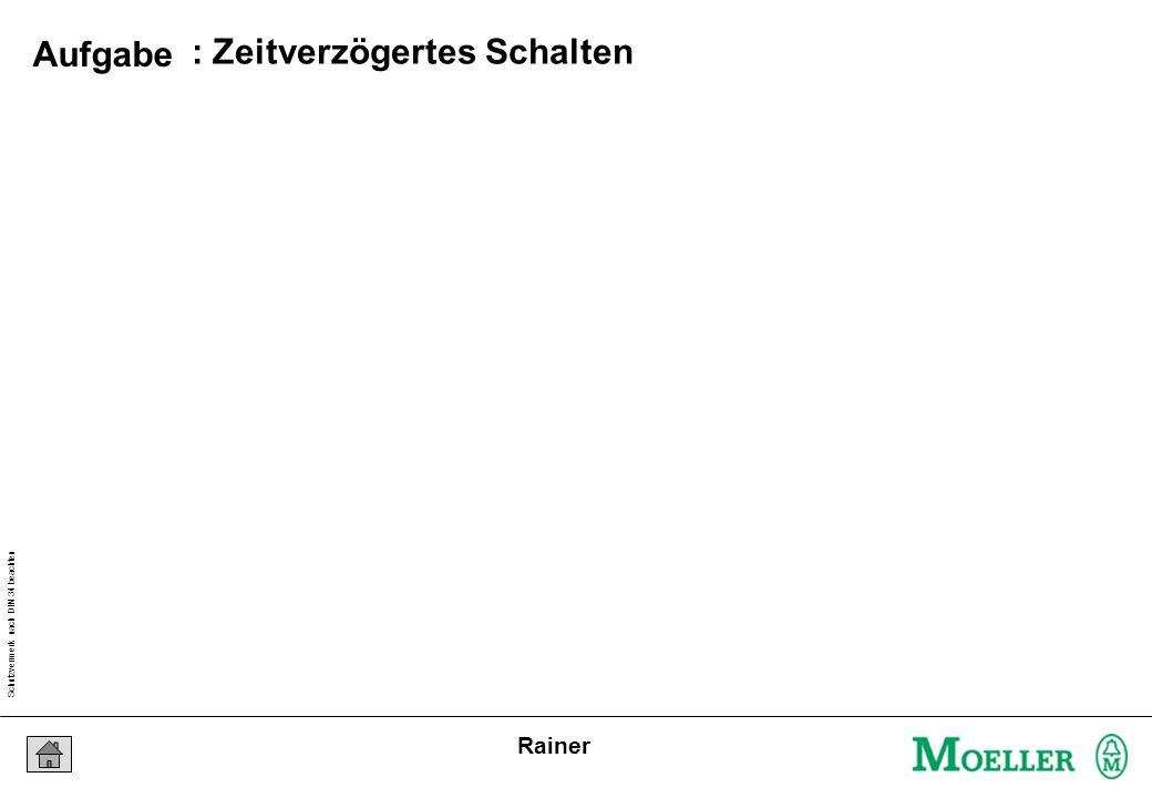 Schutzvermerk nach DIN 34 beachten 25/04/15 Seite 27 Rainer : Zeitverzögertes Schalten Aufgabe