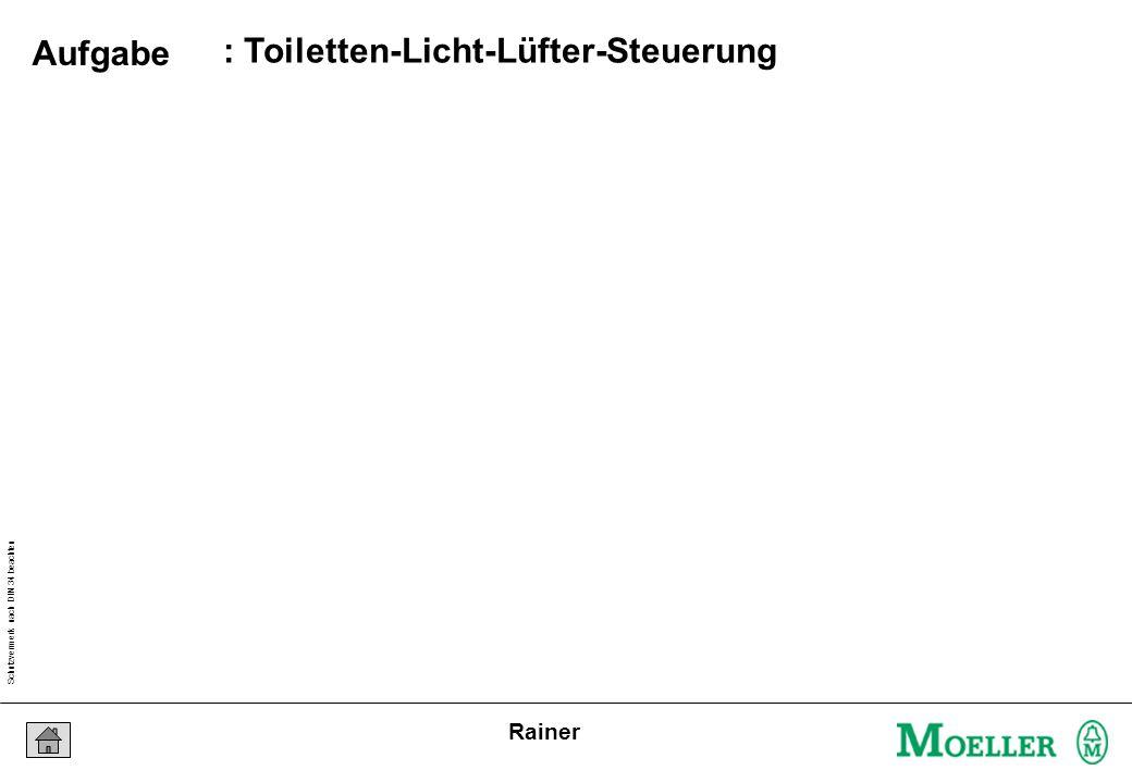 Schutzvermerk nach DIN 34 beachten 25/04/15 Seite 38 Rainer : Toiletten-Licht-Lüfter-Steuerung Aufgabe