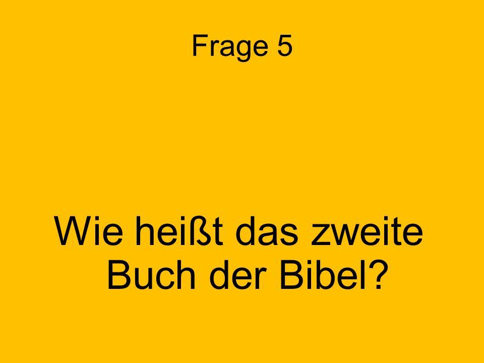 Frage 5 Wie heißt das zweite Buch der Bibel?