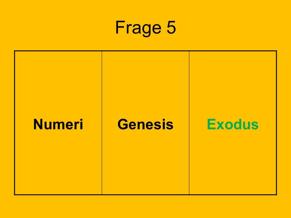 Frage 5 NumeriGenesisExodus